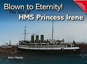 Blown to Eternity! The loss of HMS Princess Irene
