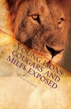 Young Lions Cougars And Milfs Exposed: The Young Man's Seductive Guide To Get...