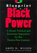 Blueprint for Black Power : A Moral, Political and Economic Imperative for the Twenty-First Century by Amos N. Wilson (1998, Hardcover)