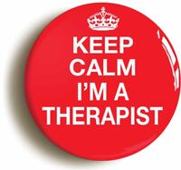KEEP CALM I'M A THERAPIST FUNNY BADGE BUTTON PIN (Size is 1inch/25mm diameter)