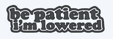"""Be Patient I'm Lowered"" stance vinyl sticker decal die cut"