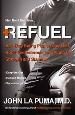 Refuel: A 24-Day Eating Plan to Shed Fat, Boost Testosterone, and Pump-ExLibrary