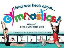 Head Over Heels about Gymnastics! Volume 1: Boys & Girls Floor Skills by...