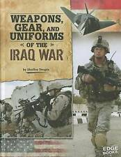 Weapons, Gear, and Uniforms of the Iraq War (Equipped for Battle) by