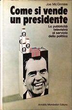 COME SI VENDE UN PRESIDENTE - J. MC GINNISS - MONDADORI, 1970