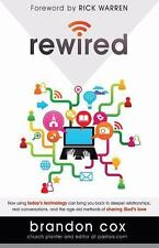 Rewired: How Using Today's Technology Can Bring You Back to Deeper Relationships