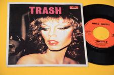 """ROXY MUSIC 7"""" 45(NO LP )TRASH 1°ST ORIG ITALY EX ! TOP COLLEZIONISTI"""