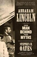 Abraham Lincoln: The Man Behind the Myths Oates, Stephen B.