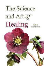 The Science and Art of Healing by Twentyman, Ralph