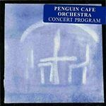 PENGUIN CAFE ORCHESTRA - CONCERT PROGRAM NEW CD
