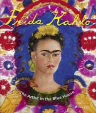 Frida Kahlo : The Artist in the Blue House by Magdalena Holzhey (2015,...