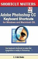 Adobe Photoshop Cc Keyboard Shortcuts for Windows and Macintosh, Paperback by...