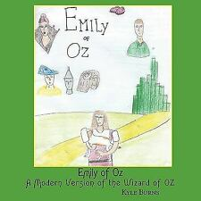 Emily of Oz : A Modern Version of the Wizard of OZ by Kyle Burns (2009,...