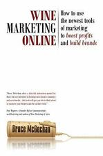 Wine Marketing Online : How to Use the Newest Tools of Marketing to Boost...