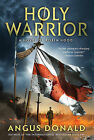 NEW Holy Warrior: A Novel of Robin Hood (The Outlaw Chronicles) by Angus Donald