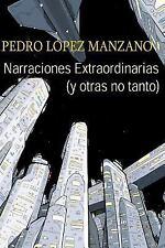Narraciones Extraordinarias (y Otras No Tanto) : Los Relatos de Pedro Lopez...