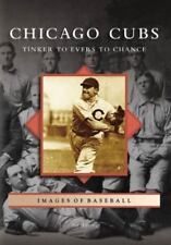 Chicago Cubs: Tinker to Evers to Chance [Images of Baseball] [IL]