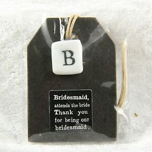 East of India Bridesmaid tag with B tile Thank you for being my bridesmaid new