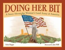 Doing Her Bit : A Story about the Women's Land Army of America: By Hagar, Eri...