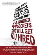What Does Somebody Have to Do to Get a Job Around Here! 44 Insider Secrets and T