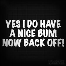 BACK OFF! YES I DO HAVE A NICE BUM FUNNY CAR WINDOW BUMPER JDM VW DECAL STICKER