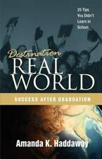 Destination Real World: Success after Graduation: 25 Tips You Didn't Learn in