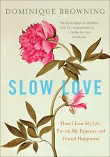 Slow Love: How I Lost My Job, Put on My Pajamas, a