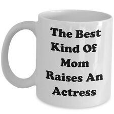 The Best Kind Of Mom Raises An Actress Cute Coffee Mug Gift For Mother Birth Day
