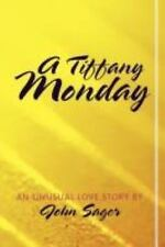 A Tiffany Monday : An Unusual Love Story by John Sager (2011, Paperback)