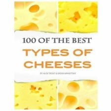 100 of the Best Types of Cheeses by Alex Trost and Vadim Kravetsky (2013,...