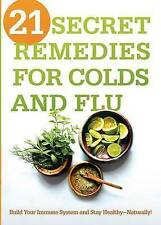 21 Secret Remedies for Colds and Flu: Build Your Immune System and Stay Healthy—