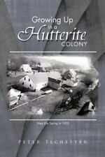Growing up in a Hutterite Colony by Peter Tschetter (2012, Paperback)