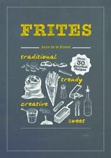 Frites : Over 30 Gourmet Recipes by Anne de la Forest (2014, Hardcover)