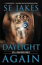 Hell or High Water: Daylight Again Bk. 3 by S. E. Jakes (2014, Paperback)