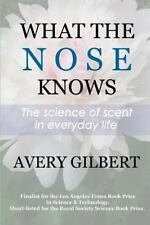 What the Nose Knows : The Science of Scent in Everyday Life by Avery Gilbert...