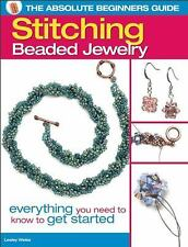 The Absolute Beginners Guide: Stitching Beaded Jewelry: Everything You Need to K