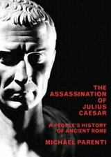 The Assassination of Julius Caesar: A People's History of Ancient Rome