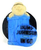 Vintage 1968 Political Pin DUMP JOHNSON IN 68 Anti Lyndon B. Johnson Pinback