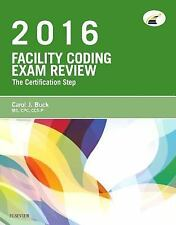 Facility Coding Exam Review 2016 : The Certification Step by Carol J. Buck...
