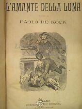 Paolo de Kock: L'amante della Luna, Ed. Sonzogno 1904, Romanzo, Libro illustrato