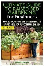 The Ultimate Guide to Raised Bed Gardening for Beginners: How to Grow Flowers an