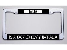 """WHOVIAN/SUPERNATURAL  """"MY TARDIS/IS A 67 CHEVY IMPALA"""" LICENSE PLATE FRAME"""
