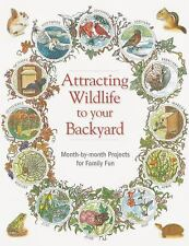 Attracting Wildlife to Your Backyard: Month-by-month projects for family fun