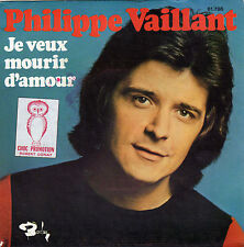 PHILIPPE VAILLANT JE VEUX MOURIR D'AMOUR / FLEUR DE TABAC FRENCH 45 SINGLE