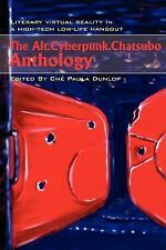 The Alt. Cyberpunk. Chatsubo Anthology : Literary Virtual Reality in a...