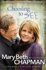 Choosing to SEE: A Journey of Struggle and Hope by Mary Beth Chapman