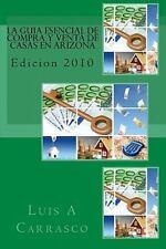 La guia esencial de compra y venta de casas en Arizona : Edicion 2010 by Luis...