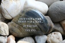 Engraved Rock ~ Once Upon A Time, There Was A C*nt, It Was You, The End.