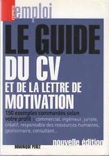Le Guide du CV et de la Lettre de la Motivation 150 Exemples Commentés D. PEREZ
