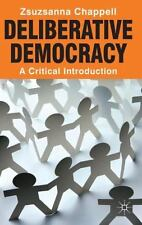 Deliberative Democracy : A Critical Introduction by Zsuzsanna Chappell (2012,...